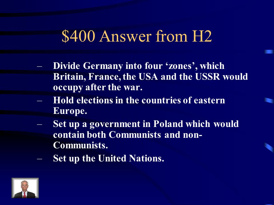 $400 Question from H2 Give FOUR things agreed at Yalta.