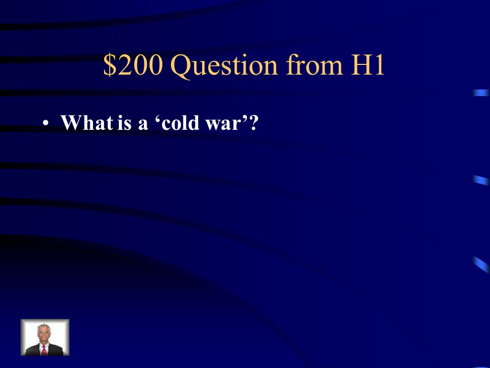 $200 Question from H1 What is a 'cold war'?