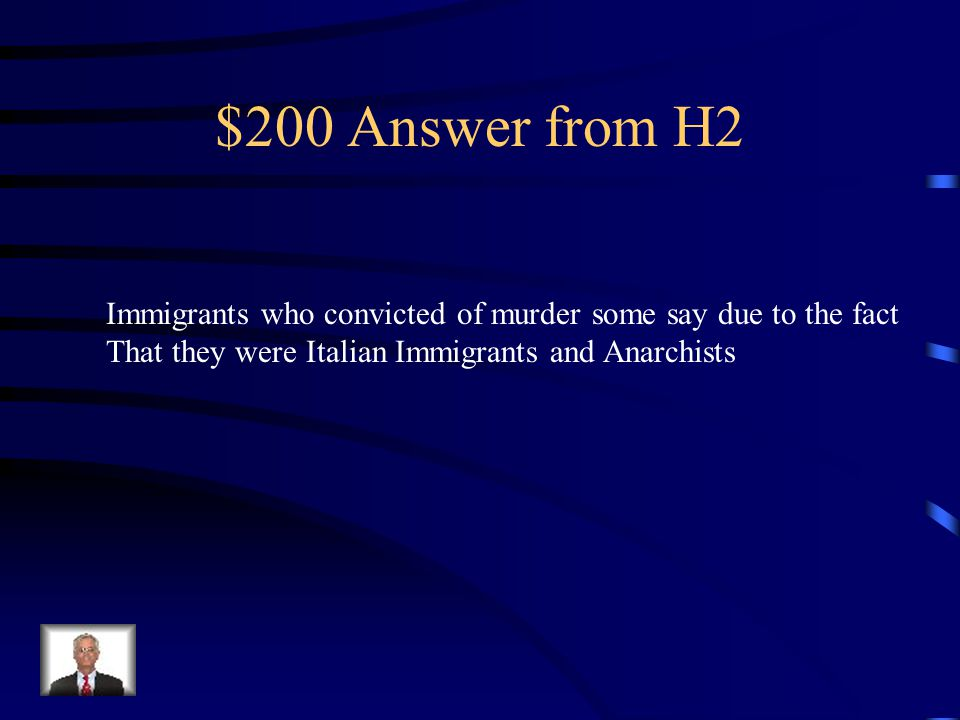 $200 Question from H2 Who were Sacco and Vanzetti