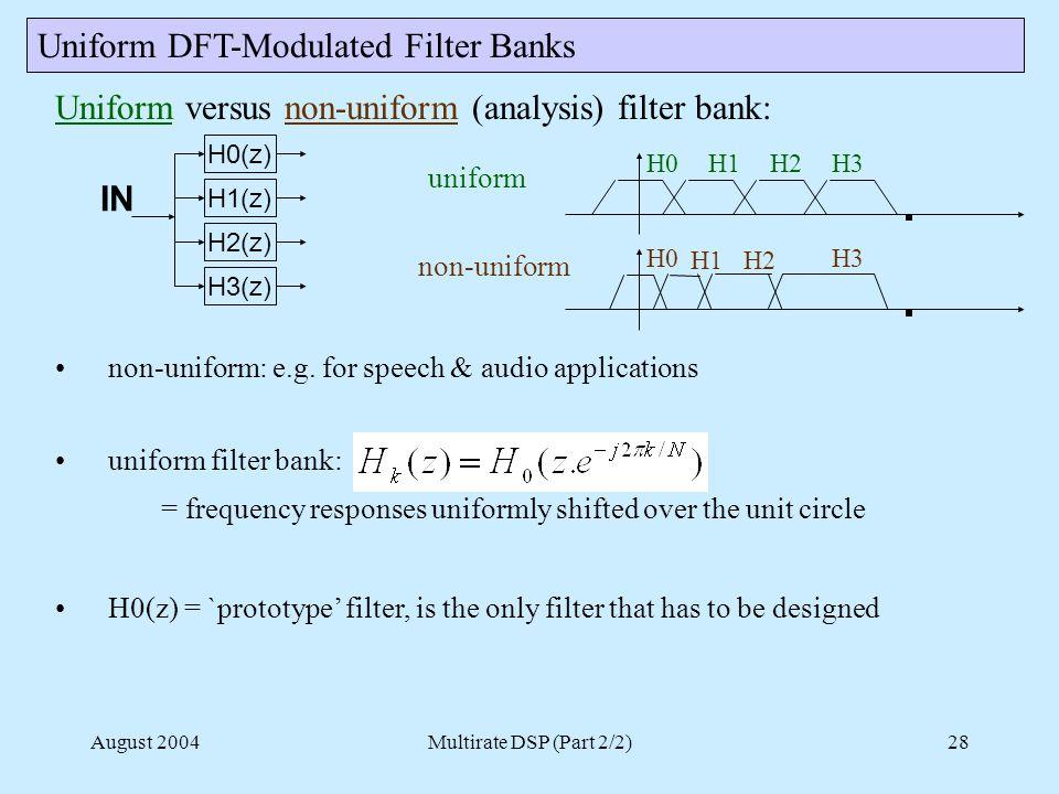 August 2004Multirate DSP (Part 2/2)28 Uniform versus non-uniform (analysis) filter bank: non-uniform: e.g.