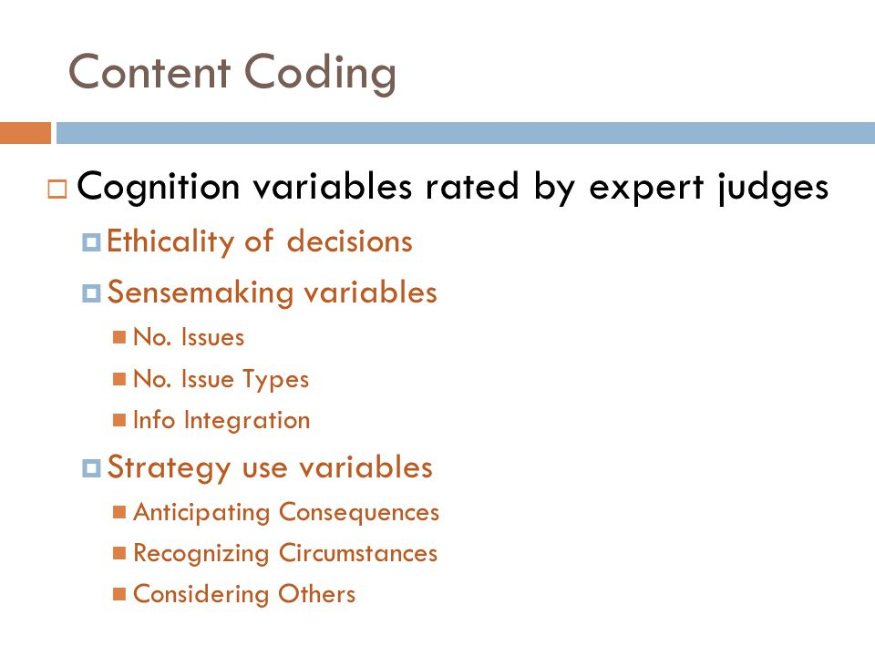 Content Coding  Cognition variables rated by expert judges  Ethicality of decisions  Sensemaking variables No.