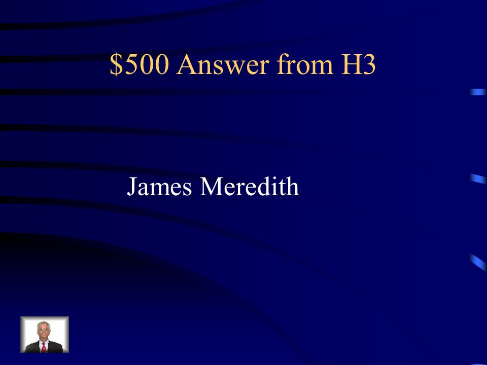 $500 Question from H3 First AA man to attend Mississippi who was shot and inspired the last great marches of the Civil Rights Movement- the March Against Fear