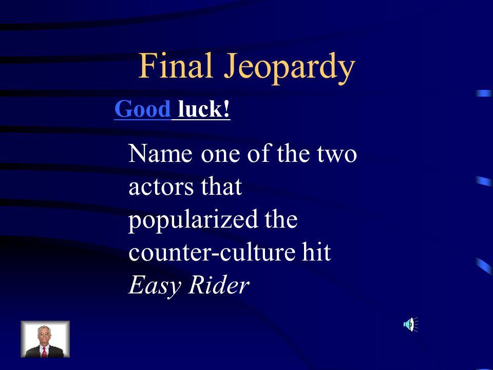 Final Jeopardy Good luck.