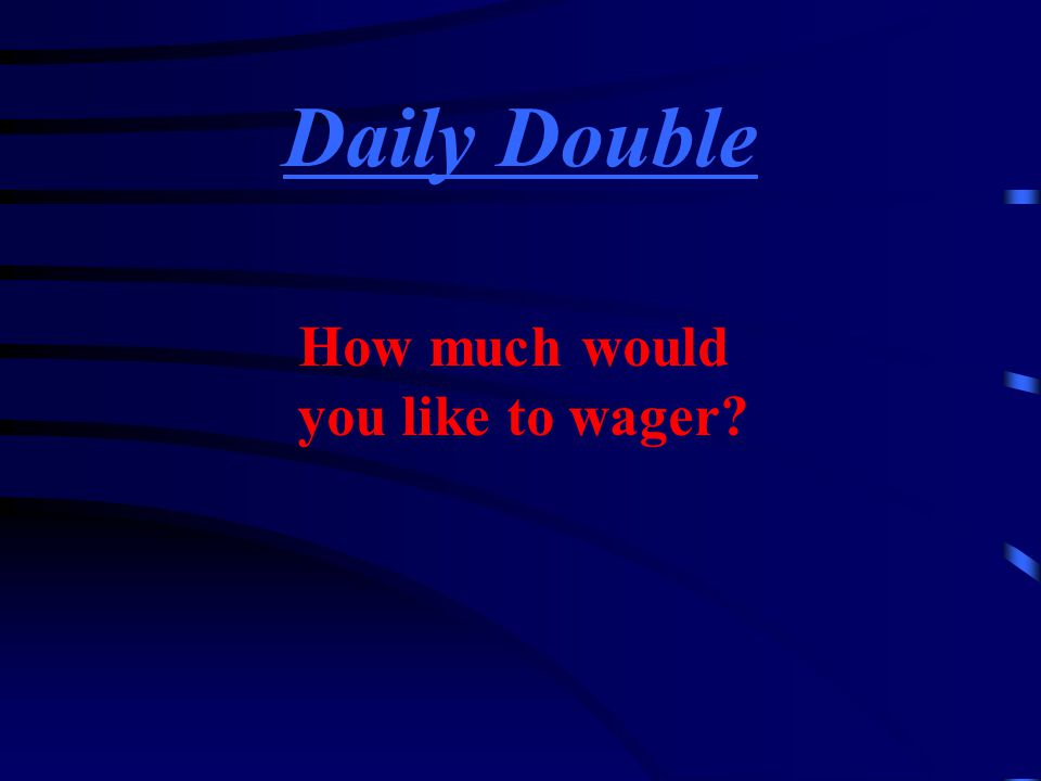 Daily Double How much would you like to wager