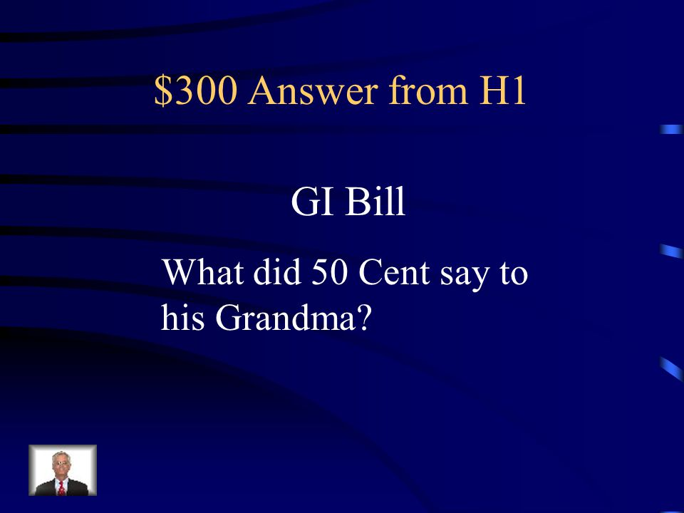 $300 Question from H1 Provided college tuition and home loans for veterans of WWII returning from war