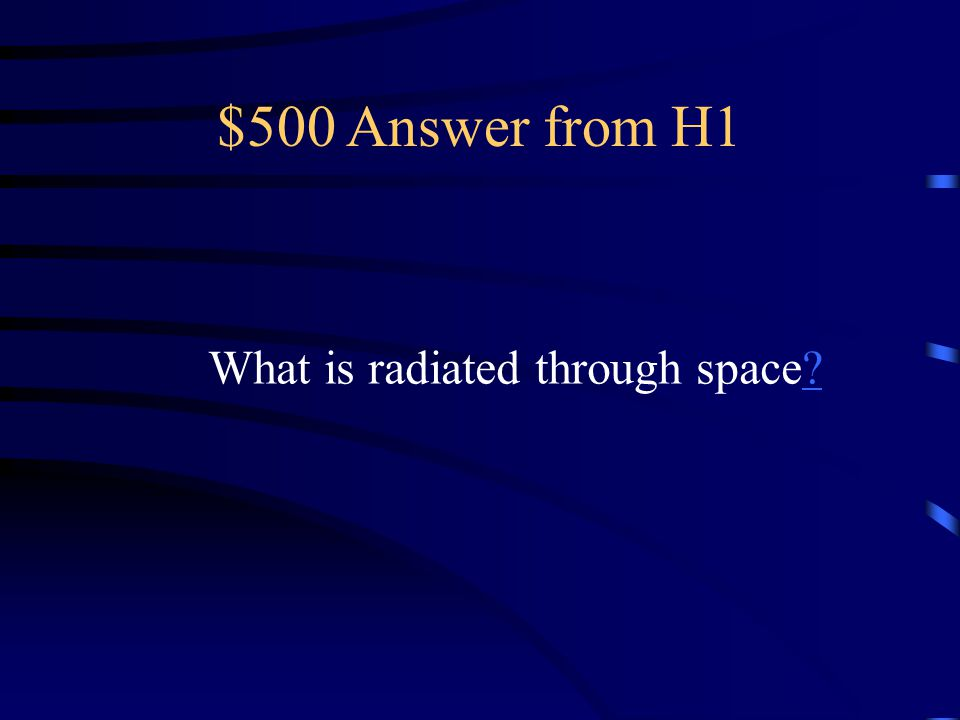 $500 Question from H1 By what heat process does heat energy travel fro the sun to Earth?