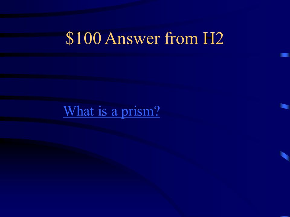$100 Question from H2 This seperates light into different colors.