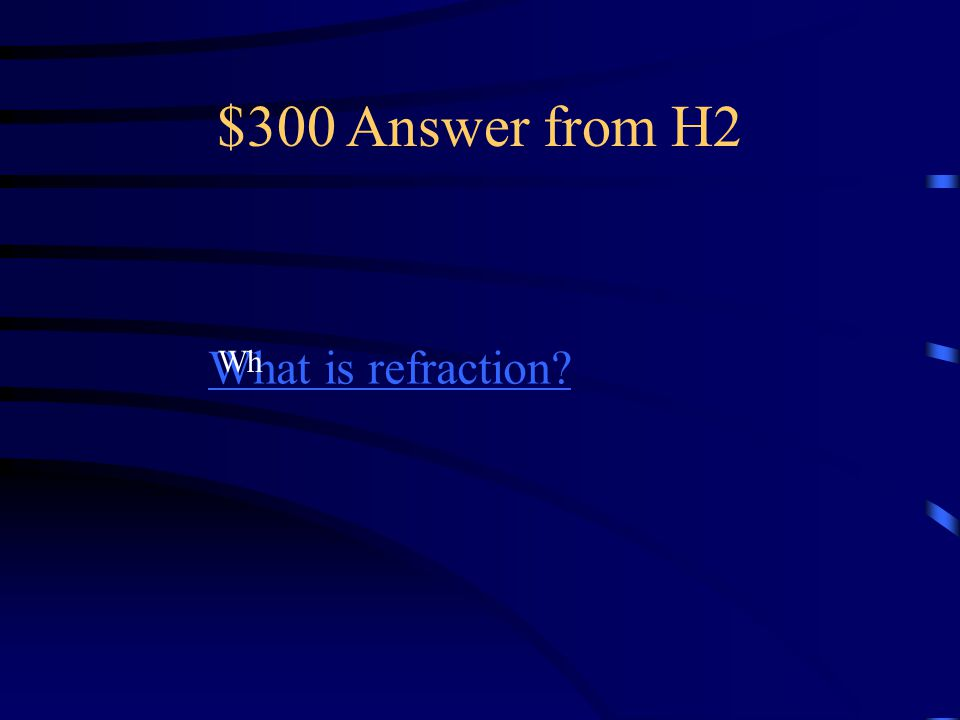 $300 Question from H2 When you look at a pencil in a cup of Water, the pencil looks broken.