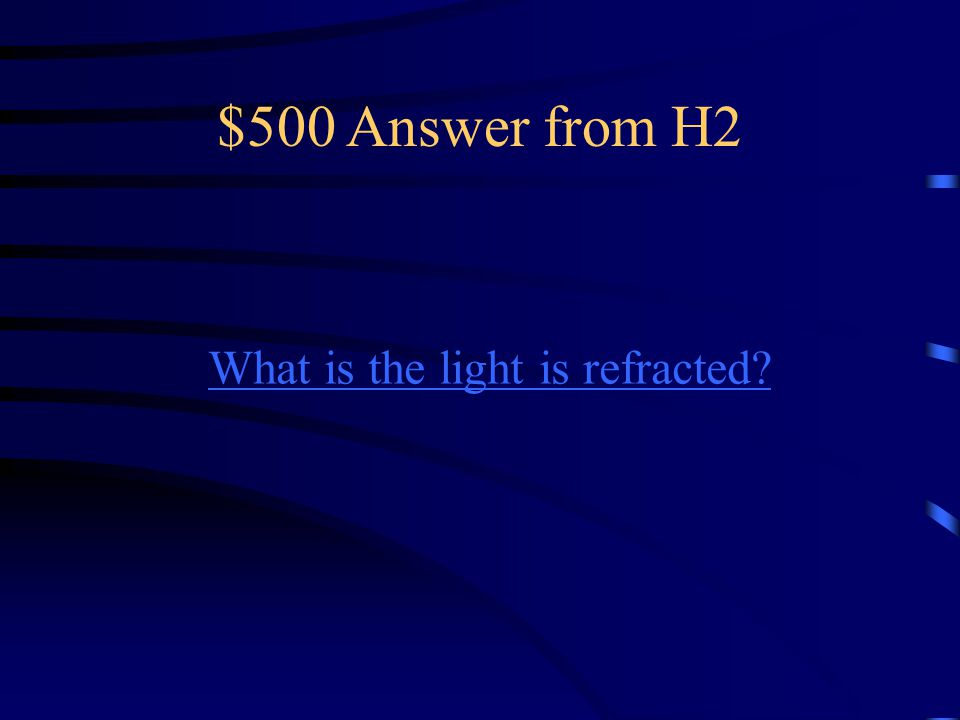 $500 Question from H2 This occurs if light waves change speed when they pass from one medium into another.