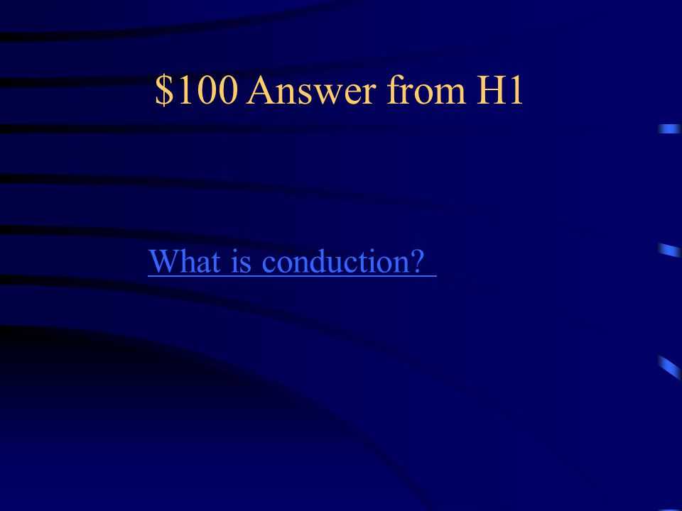$100 Question from H1 Direct heat transfer from one object to another.