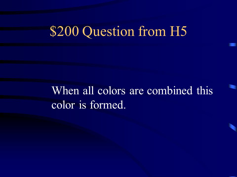 $100 Answer from H5 What is orange?