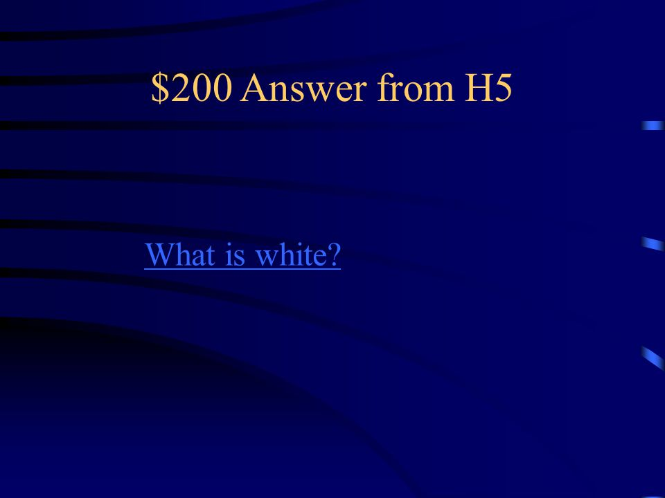 $200 Question from H5 When all colors are combined this color is formed.