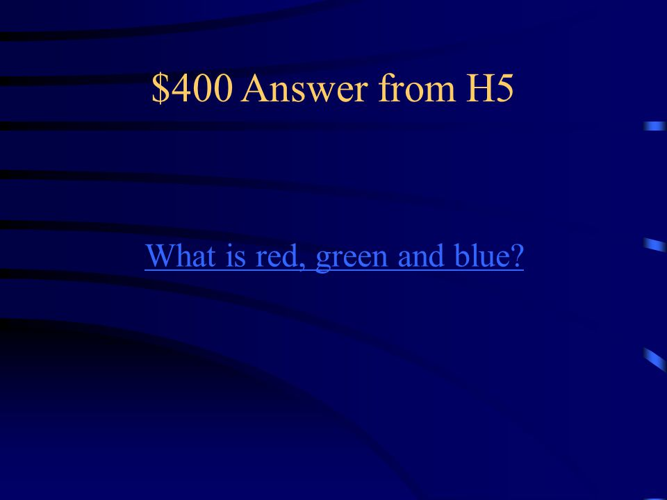 $400 Question from H5 The primary colors.