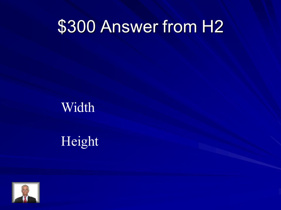 $300 Answer from H2 Width Height