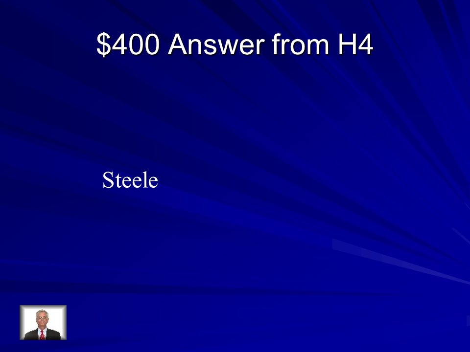 $400 Answer from H4 Steele