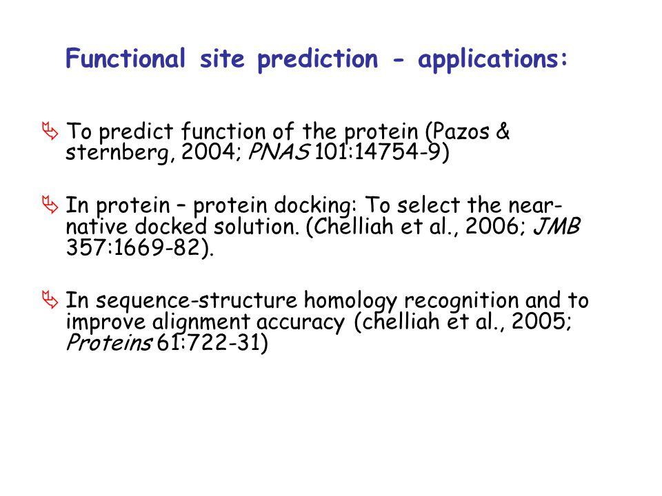 Functional site prediction - applications:  To predict function of the protein (Pazos & sternberg, 2004; PNAS 101:14754-9)  In protein – protein doc