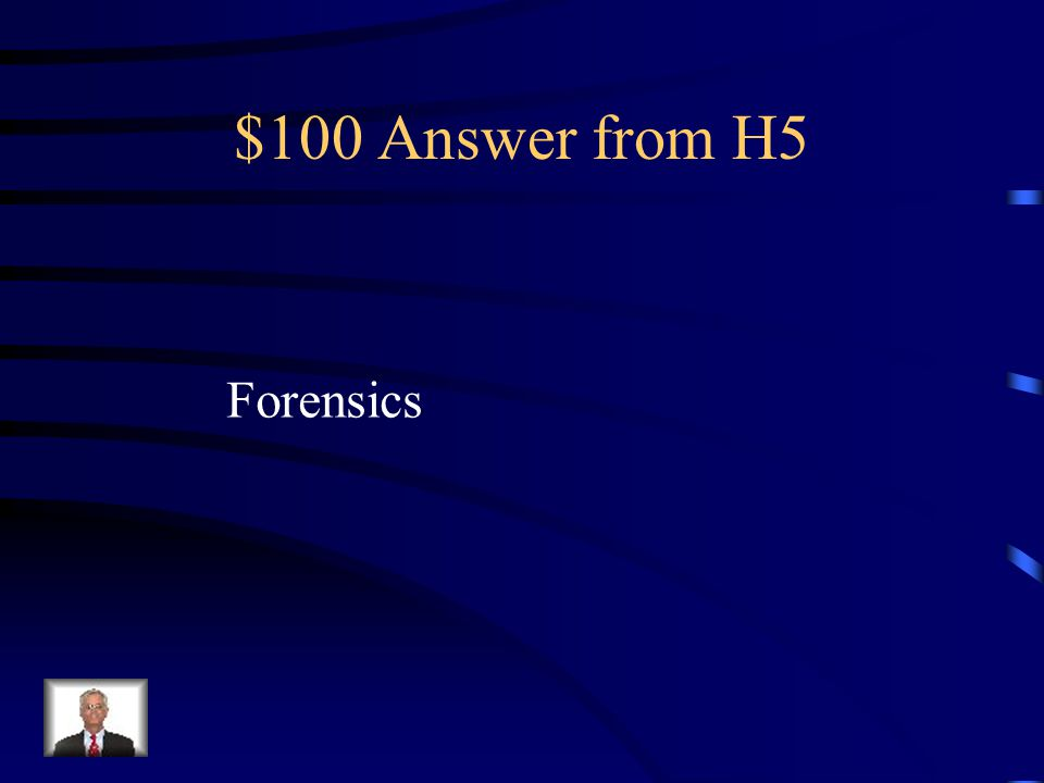 $100 Question from H5 The study of crime scene evidence