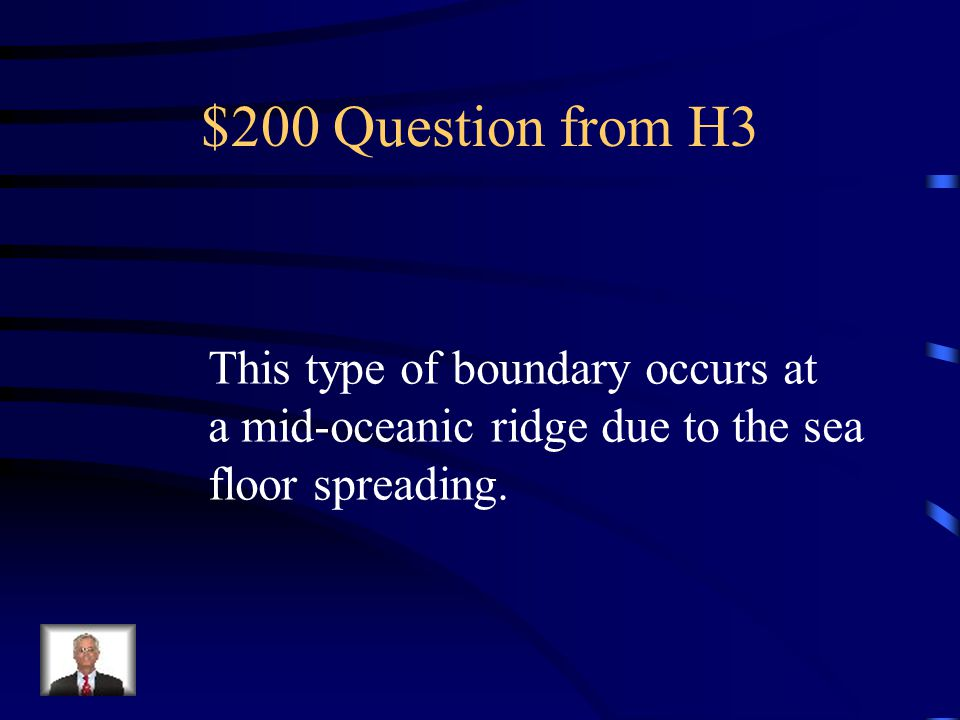$100 Answer from H3 2 possible answers: What are the edges of tectonic plates.