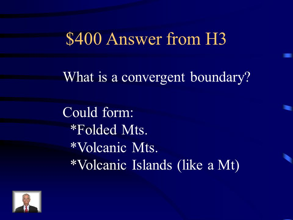 $400 Question from H3 This type of boundary is usually results in the formation of mountains.