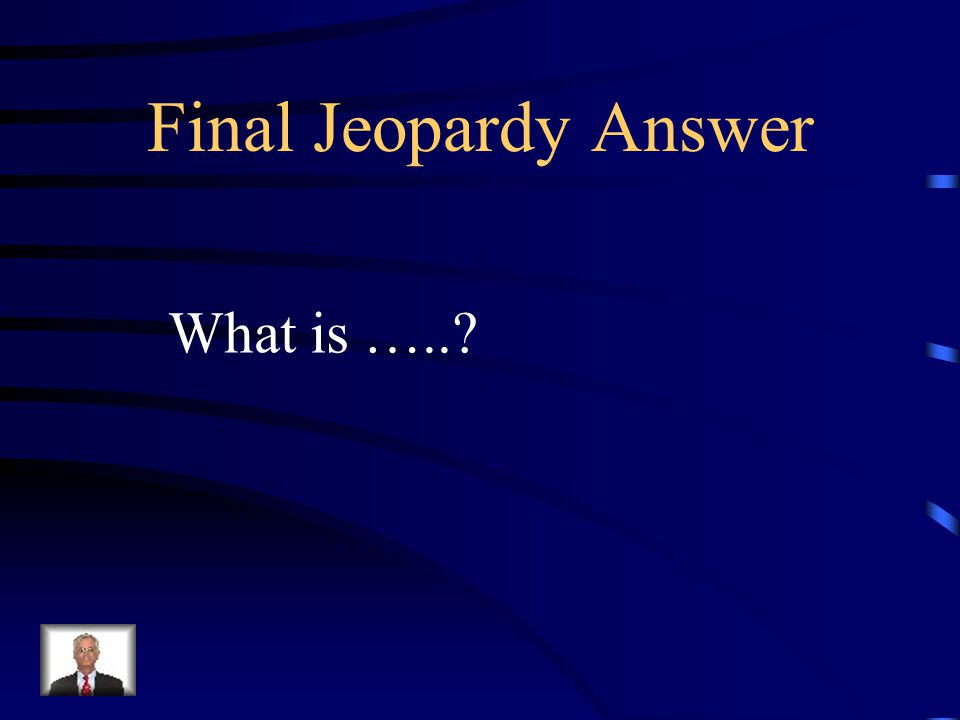 Final Jeopardy Determine the sequence of events: