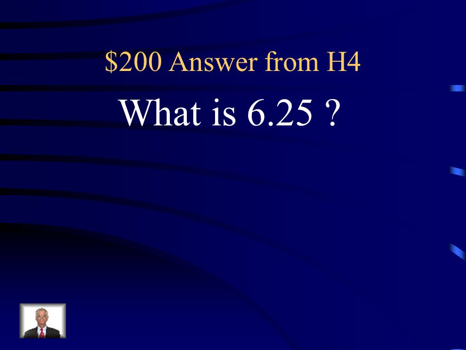 $200 Question from H4 The decimal equivalent to 6 1/4.