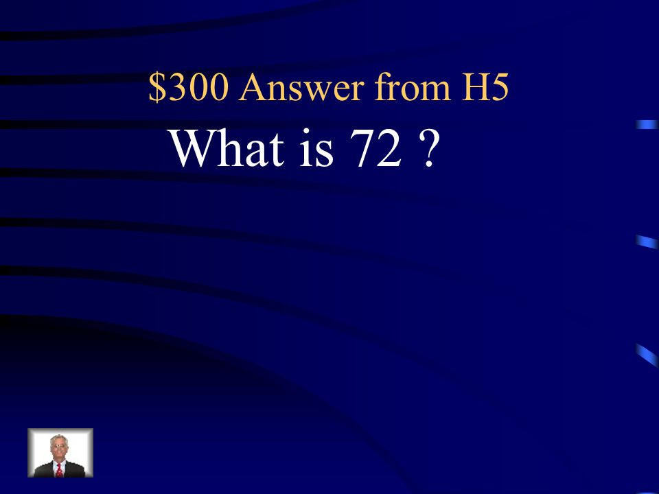 $300 Question from H5 The answer to 8 * 9.