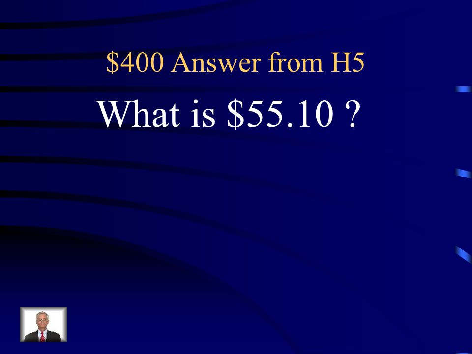$400 Question from H5 The answer to $58.99- $3.89.