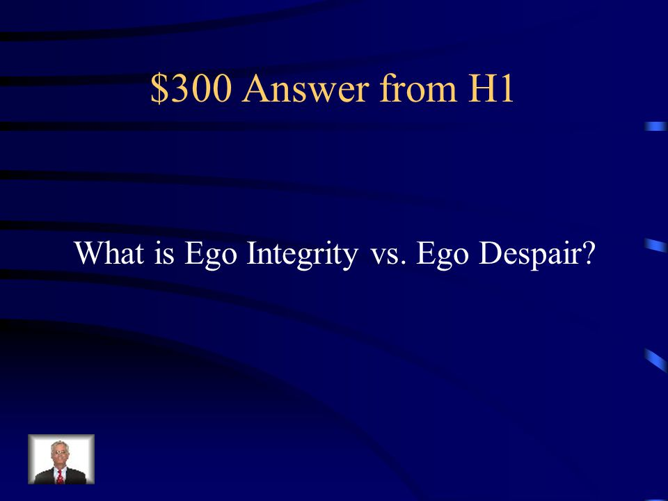 $300 Question from H1 This stage sees the elderly looking back and evaluating the worth of their life.