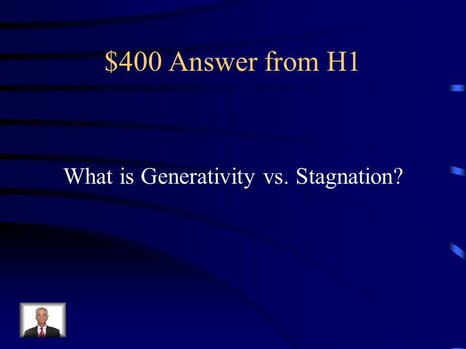 $400 Question from H1 This stage sees middle aged adults attempting to contribute to society either by way of their career or by way of their family.