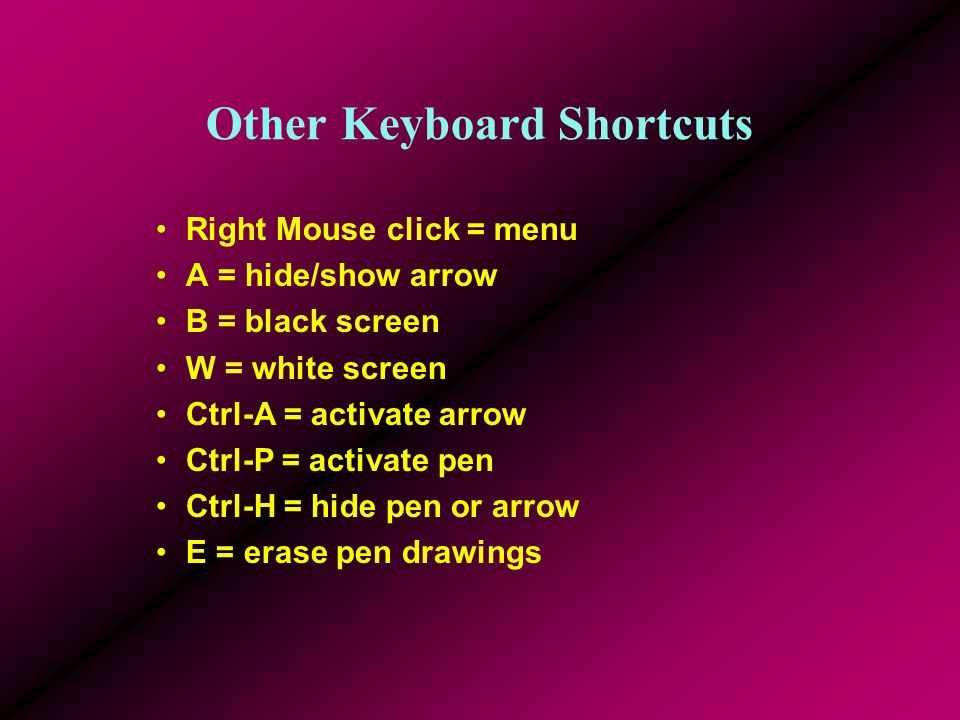 PowerPoint Movement Keyboard Shortcuts F1 = help with shortcut Esc = end show Home = first slide End = last slide N, Up, Right, PageUp, Spacebar, Ente