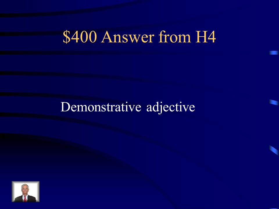 $400 Question from H4 Adjective that points out something and describes nouns by answering the questions. Which one? Or Which ones?