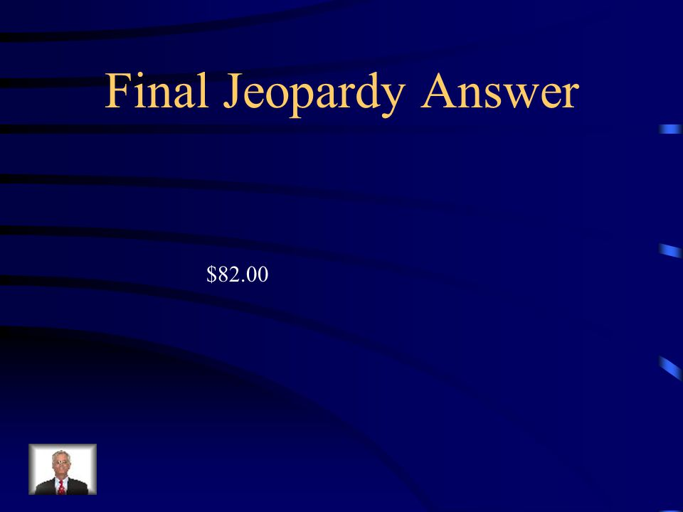 Final Jeopardy Bertha earned $8.00 per hour for 4 hours babysitting and $10.00 per hour for 5 hours painting a room.