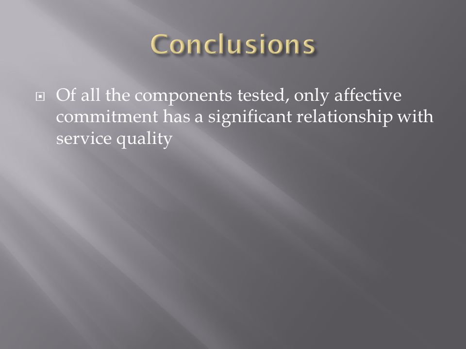  Of all the components tested, only affective commitment has a significant relationship with service quality