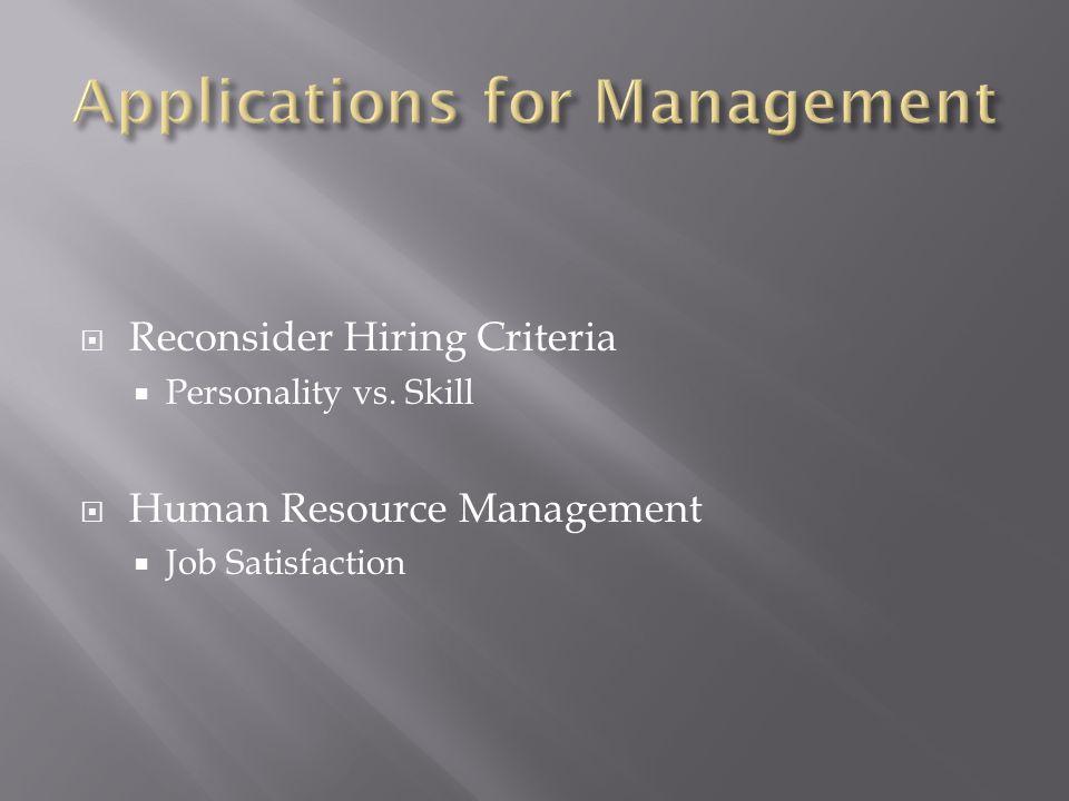  Reconsider Hiring Criteria  Personality vs. Skill  Human Resource Management  Job Satisfaction