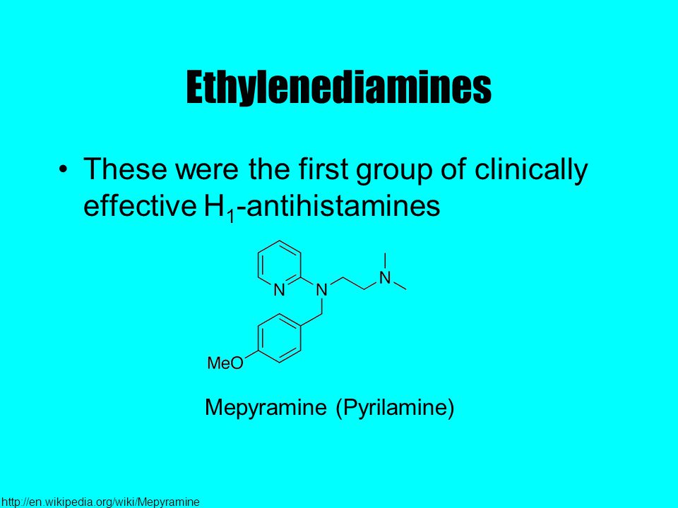 Ethylenediamines These were the first group of clinically effective H 1 -antihistamines Mepyramine (Pyrilamine) http://en.wikipedia.org/wiki/Mepyramine