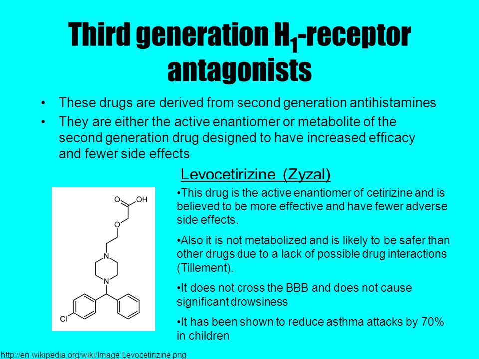 Third generation H 1 -receptor antagonists These drugs are derived from second generation antihistamines They are either the active enantiomer or metabolite of the second generation drug designed to have increased efficacy and fewer side effects Levocetirizine (Zyzal) http://en.wikipedia.org/wiki/Image:Levocetirizine.png This drug is the active enantiomer of cetirizine and is believed to be more effective and have fewer adverse side effects.