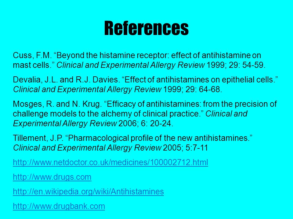 """Cuss, F.M. """"Beyond the histamine receptor: effect of antihistamine on mast cells."""" Clinical and Experimental Allergy Review 1999; 29: 54-59. Devalia,"""