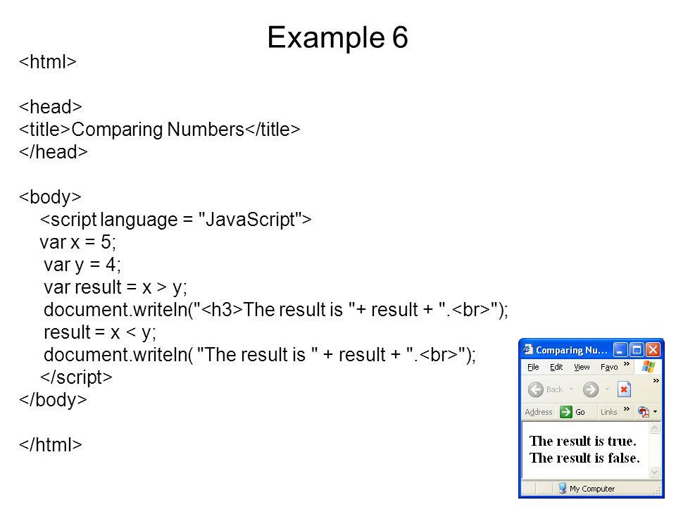 Example 6 Comparing Numbers var x = 5; var y = 4; var result = x > y; document.writeln( The result is + result + .