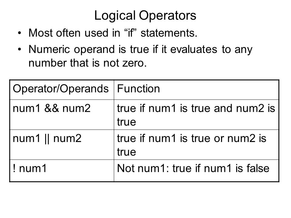 "Logical Operators Most often used in ""if"" statements. Numeric operand is true if it evaluates to any number that is not zero. Operator/OperandsFunctio"