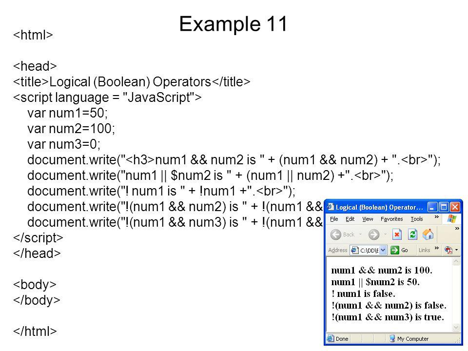 Example 11 Logical (Boolean) Operators var num1=50; var num2=100; var num3=0; document.write( num1 && num2 is + (num1 && num2) + .