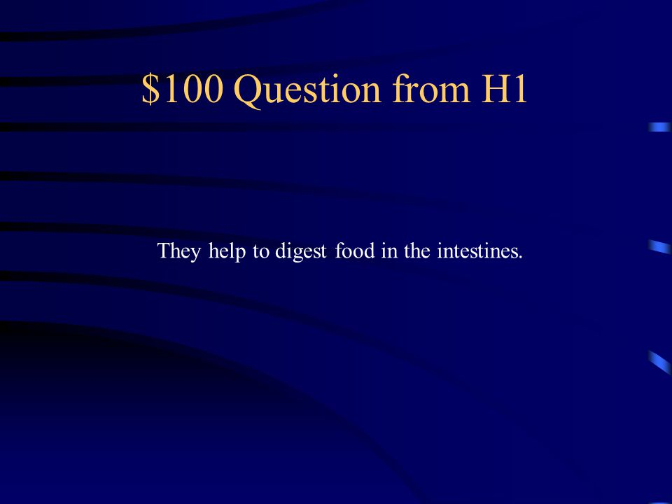$100 Question from H4 Where microorganisms live.