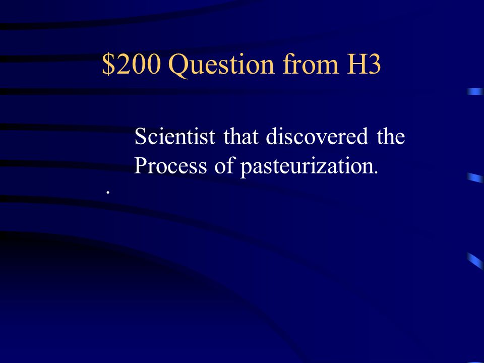 $100 Answer from H3 What is pasteurization