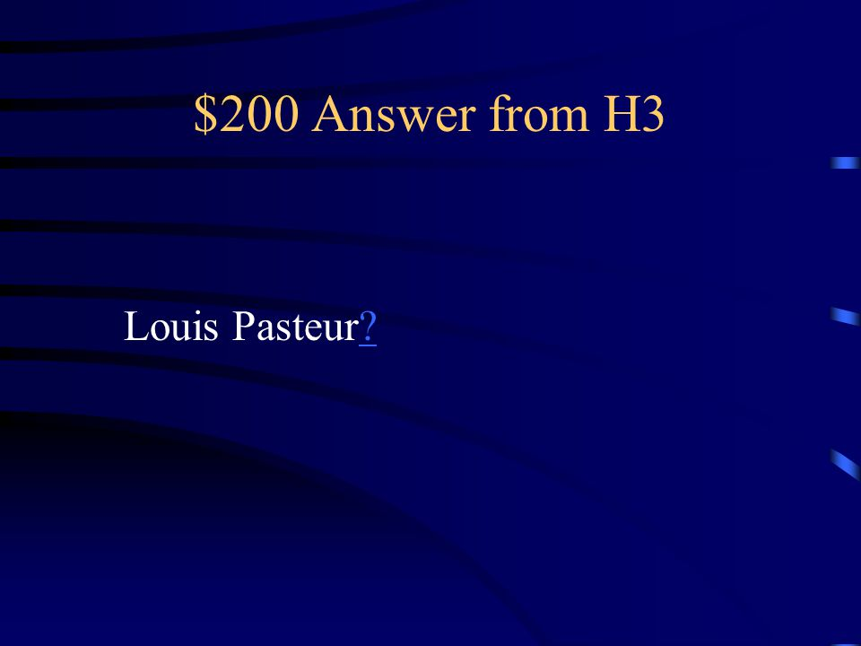$200 Question from H3. Scientist that discovered the Process of pasteurization.
