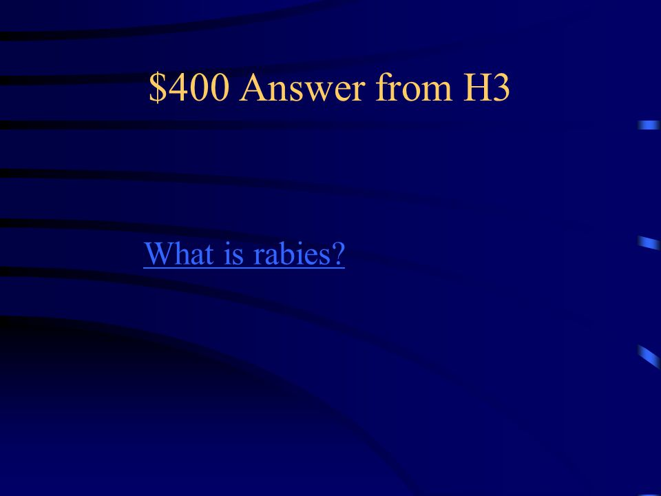 $400 Question from H3 Louis Pasteur also invented a vaccine to counter the effects of this disease that humans can get from infected animals.