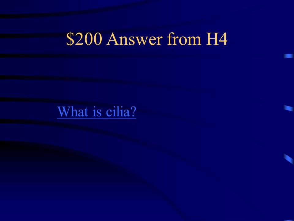 $200 Question from H4 This is a hairlike feature that helps move move paramecium.