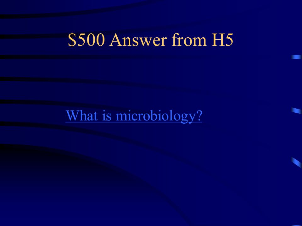 $500 Question from H5 The study of microorganisms