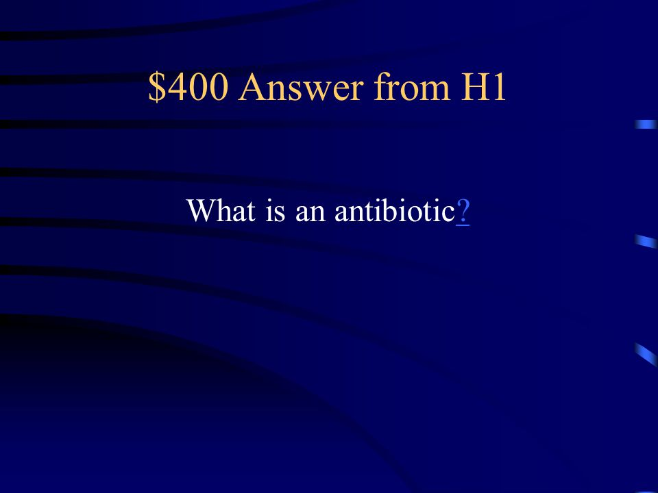 $400 Question from H1 This is often prescribed by doctors to kill harmful bacteria.