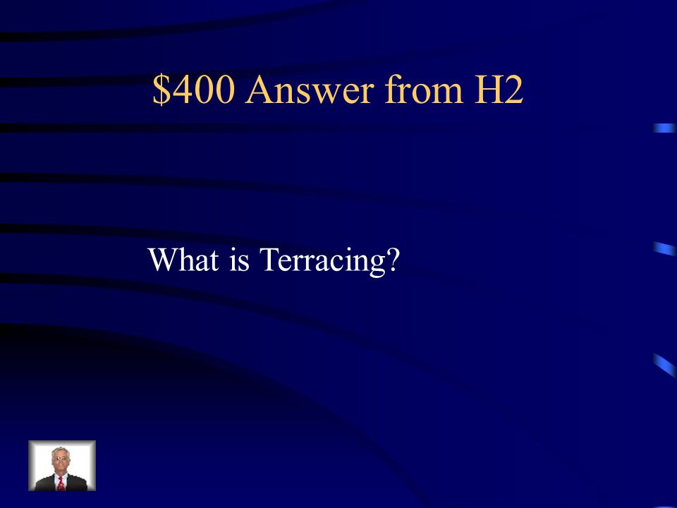 $400 Question from H2 Creates steep-sided flat areas for crops on sides of hills and mountains