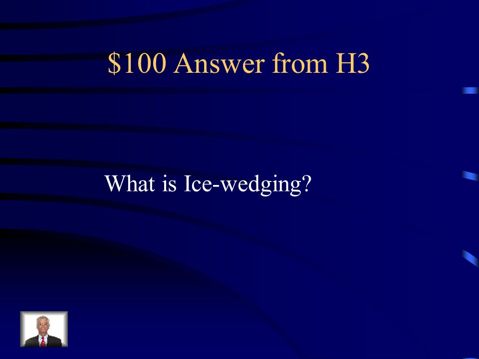 $100 Question from H3 Water enters cracks and freezes and expands, breaking rocks apart