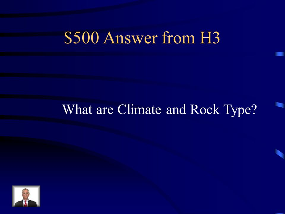 $500 Question from H3 These two factors can affect the rate of weathering